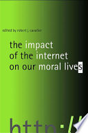 Impact Of The Internet On Our Moral Lives The