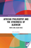 African Philosophy And The Otherness Of Albinism Book PDF