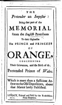 The Pretender an Impostor: Being that Part of the Memorial from the English Protestants to Their Highnesses the Prince and Princess of Orange, Concerning Their Grievances, and the Birth of the Pretended Prince of Wales, Etc