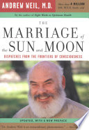 """The Marriage of the Sun and Moon: Dispatches from the Frontiers of Consciousness"" by Andrew Weil"