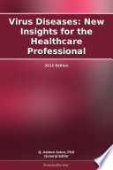 Virus Diseases  New Insights for the Healthcare Professional  2012 Edition