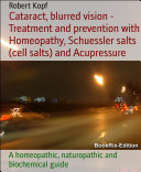 Cataract, blurred vision - Treatment and prevention with Homeopathy, Schuessler salts (cell salts) and Acupressure