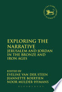 Exploring the Narrative  : Jerusalem and Jordan in the Bronze and Iron Ages: Papers in Honour of Margreet Steiner