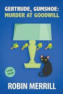 Gertrude  Gumshoe  Murder at Goodwill