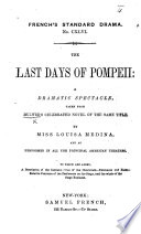 The Last Days of Pompeii  a Dramatic Spectacle  Taken from Bulwer s Celebrated Novel of the Same Title  Etc