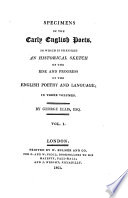 Specimens of the early English poets [ed. by G. Ellis.]. To which is prefixed an historical sketch of the rise and progress of the English poetry and language. By G. Ellis