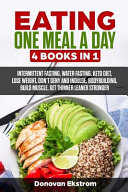 Eating One Meal a Day  4 Books in 1  Intermittent Fasting  Water Fasting  Keto Diet  Lose Weight  Don t Deny and Indulge  Bodybuilding  Build
