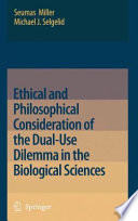 Ethical and Philosophical Consideration of the Dual Use Dilemma in the Biological Sciences