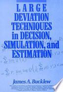 Large Deviation Techniques in Decision, Simulation, and Estimation