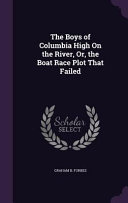 The Boys of Columbia High on the River, Or, the Boat Race Plot That Failed