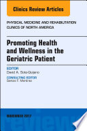 Promoting Health and Wellness in the Geriatric Patient  An Issue of Physical Medicine and Rehabilitation Clinics of North America  E Book