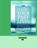 Healing Your Past Lives: Exploring the Many Lives of the Soul (Large Print 16pt)