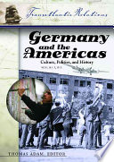 """Germany and the Americas: Culture, Politics, and History: a Multidisciplinary Encyclopedia"" by Thomas Adam, Will Kaufman"