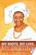 My Roots  My Love  My Destiny