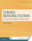 """Stroke Rehabilitation: A Function-Based Approach"" by Glen Gillen, EdD, OTR, FAOTA"