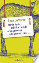 Mörder Anders und seine Freunde nebst dem einen oder anderen Feind  : Roman
