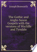 The Gothic and Anglo Saxon Gospels with the versions of Wycliffe and Tyndale