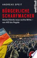Bürgerliche Scharfmacher  : Deutschlands neue rechte Mitte – von AfD bis Pegida