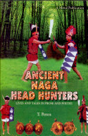 Ancient Naga head hunters   lives and tales in prose and poetry