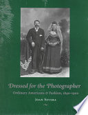 """Dressed for the Photographer: Ordinary Americans and Fashion, 1840-1900"" by Joan L. Severa, Kent State University. Press"