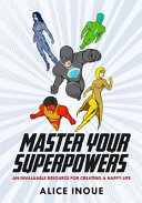 Master Your Superpowers  An Invaluable Resource for Creating a Happy Life