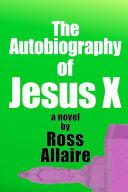 The Autobiography of Jesus X (6x9 Paperback)
