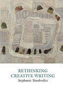 Rethinking Creative Writing in Higher Education Programs and Practices That Work