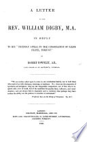 A Letter to the Rev. W. Digby in reply to his Friendly Appeal to the congregation of Salem Chapel, Torquay