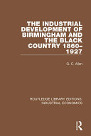 The Industrial Development of Birmingham and the Black Country  1860 1927