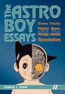 The Astro Boy Essays: Osamu Tezuka, Mighty Atom, and the ...