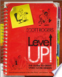 """""""Level Up!: The Guide to Great Video Game Design"""" by Scott Rogers"""