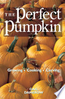 The Perfect Pumpkin  : Growing/Cooking/Carving