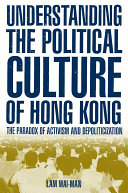 Understanding the Political Culture of Hong Kong  The Paradox of Activism and Depoliticization
