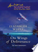 On Wings Of Deliverance Mills Boon Love Inspired The Texas Gatekeepers Book 3