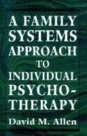 A Family Systems Approach to Individual Psychotherapy