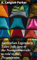 Australian Legendary Tales: folk-lore of the Noongahburrahs as told to the Piccaninnies Pdf/ePub eBook