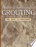 """""""Practical Handbook of Grouting: Soil, Rock, and Structures"""" by James Warner"""