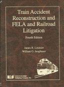 Train Accident Reconstruction and FELA and Railroad Litigation