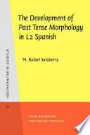 The Development of Past Tense Morphology in L2 Spanish