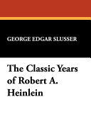 The Classic Years of Robert A. Heinlein
