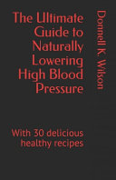 The Ultimate Guide to Naturally Lowering High Blood Pressure