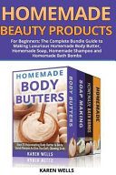 Homemade Beauty Products For Beginners The Complete Bundle Guide To Making Luxurious Homemade Soap Homemade Body Butter And Homemade Shampoo Recipes