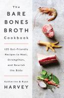 The Bare Bones Broth Cookbook