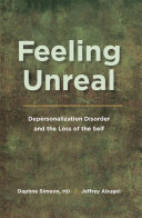 Feeling Unreal Depersonalization Disorder And The Loss Of The Self