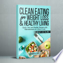 Clean Eating for Weight Loss   Healthy Eating