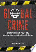 Global Crime  An Encyclopedia of Cyber Theft  Weapons Sales  and Other Illegal Activities  2 volumes  Book PDF