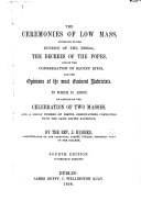 The Ceremonies of Low Mass, According to the Rubrics of the Missal, the Decrees of the Popes, and of the Congregation of Sacred Rites, and the Opinions of the Most Eminent Rubricists. To which is Added an Article on the Celebration of Two Masses, ... Fourth Edition