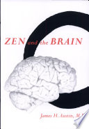 """Zen and the Brain: Toward an Understanding of Meditation and Consciousness"" by James H. Austin"