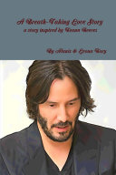 A Breath Taking Love Story A story inspired by Keanu Reeves