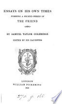 Essays on his own times  forming a 2nd series of The Friend  ed  by his daughter  S  Coleridge